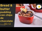 Bread & butter pudding con chips de chocolate (Receta) - Dulces con Alma